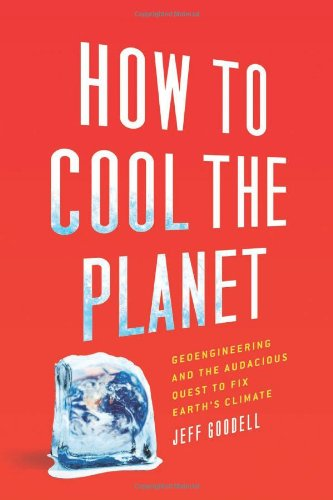 9780618990610: How to Cool the Planet: Geoengineering and the Audacious Quest to Fix Earth's Climate