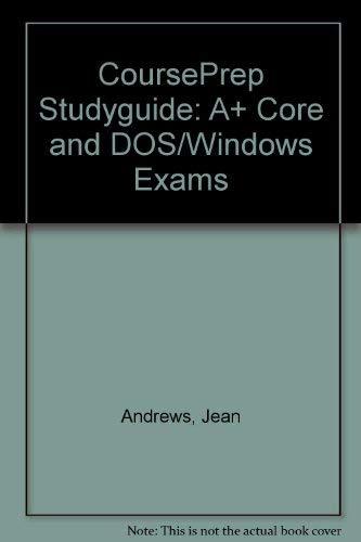 A+ CoursePrep StudyGuide: A+ Core and DOS/Windows: Jean Andrews