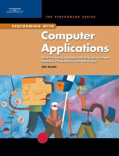 9780619055967: Performing with Computer Applications: Word Processing, Desktop Publishing, Spreadsheets, Database, Presentations, and Web Design (Performing Series)