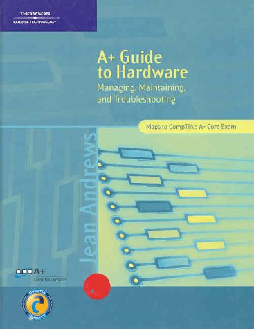 A+ Guide to Hardware: Managing, Maintaining, and: Jean Andrews