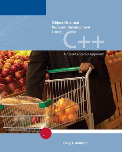 Object-Oriented Program Development Using C++: A Class-Centered Approach: Gary J. Bronson