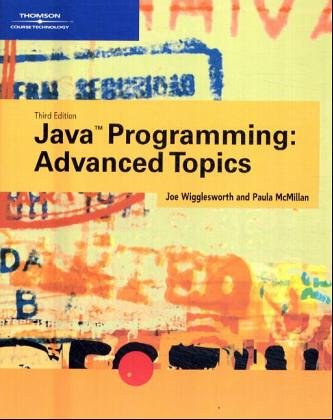 Java Programming: Advanced Topics, Third Edition: Wigglesworth, Joe; McMillan,