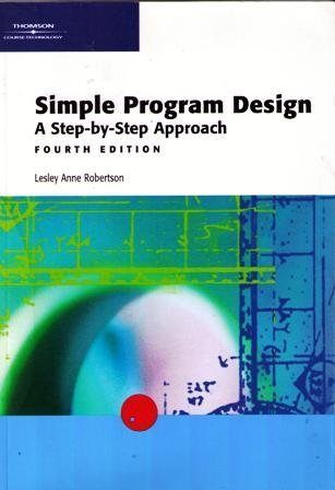 Simple Program Design: A Step-by-Step Approach, Fourth: Lesley Anne Robertson