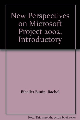 New Perspectives on Microsoft Project 2002, Introductory: Rachel Biheller Bunin;