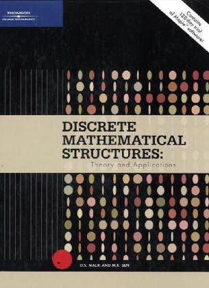 Discrete Mathematical Structures: Theory and Applications: D.S. Malik, M.K.