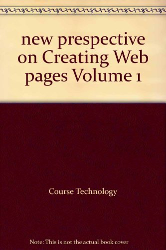 new prespective on Creating Web pages Volume 1: Course Technology