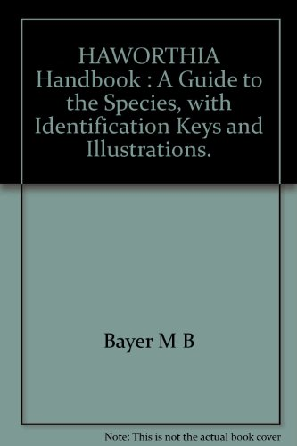 Haworthia Handbook: A guide to the species, with identification keys and illustrations: BAYER, M.B.