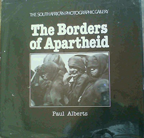 9780620068628: The borders of apartheid: A chronicle of alienation in South Africa with a portfolio of photographs on Bophuthatswana today (The South African Photographic Gallery)