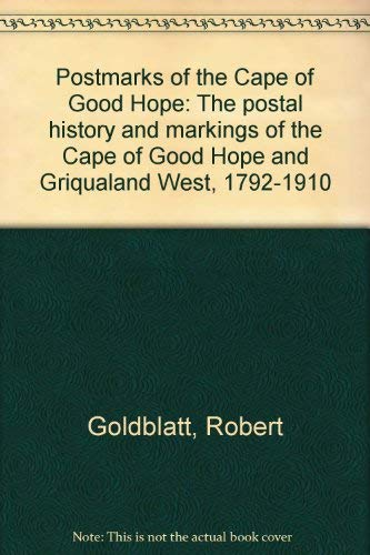 9780620070980: Postmarks of the Cape of Good Hope: The postal history and markings of the Cape of Good Hope and Griqualand West, 1792-1910