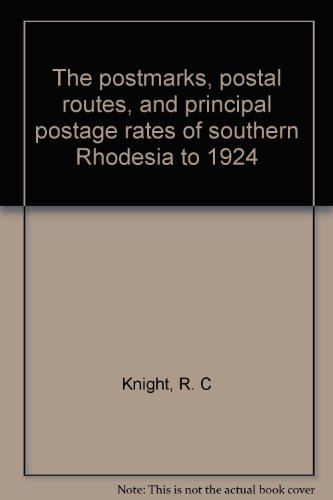 The Postmarks, Postal Routes, and Principal Postage Rates of Southern Rhodesia to 1924