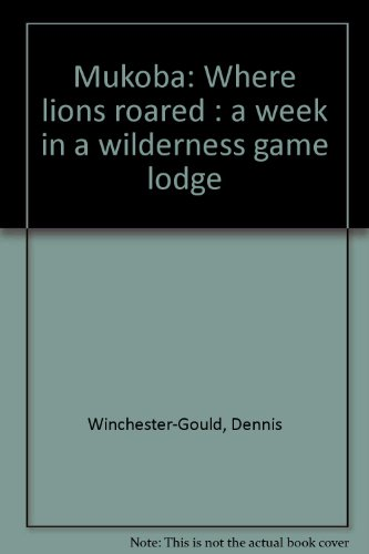 Mukoba: Where Lions Roared a Week in: Dennis Winchester Gould