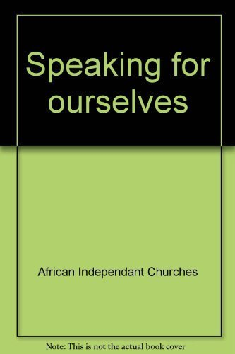 Speaking for ourselves: Members of African Independent: African Independant Churches