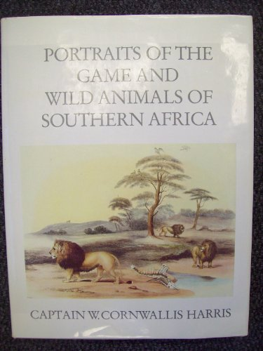 PORTRAITS OF THE GAME AND WILD ANIMALS OF SOUTHERN AFRICA. Delineated In Life From Their Native ...