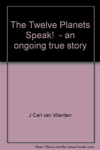 The Twelve Planets Speak! An Ongoing True Story: Van Vlierden, J. Carl