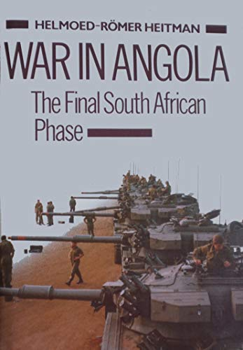 War in Angola: The Final South African Phase: Helmoed-Romer Heitman