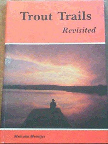 Trout Trails Revisited: Meintjes, Malcom
