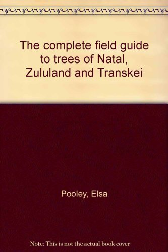 9780620176125: The complete field guide to trees of Natal, Zululand & Transkei
