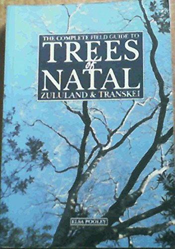 9780620176972: The complete field guide to trees of Natal, Zululand & Transkei