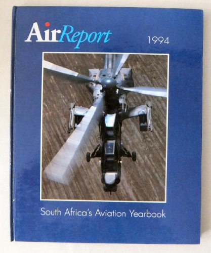 AIR REPORT 1994: SOUTH AFRICA'S AVIATION YEARBOOK.: No Author.