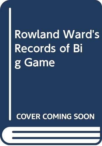 9780620188906: Rowland Ward's Records of Big Game