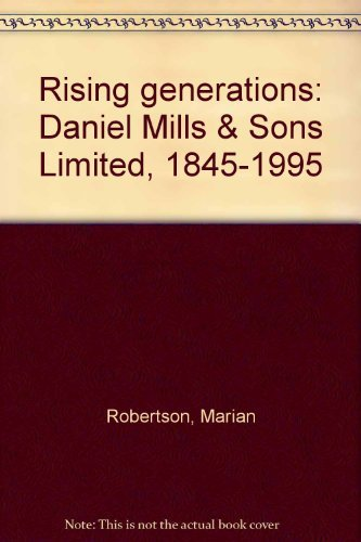 9780620194426: Rising generations: Daniel Mills & Sons Limited, 1845-1995