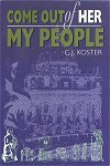 Come Out of Her My People: Koster, C.J.