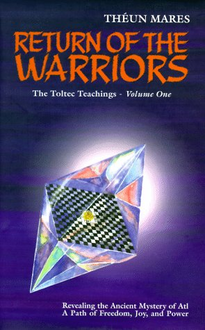 Return of the Warriors, Volume 1 of the Toltec Teachings Revealing the Ancient Mystery of Atl