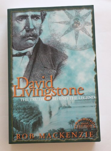 David Livingstone: The Truth Behind the Legend: Mackenzie, Rob