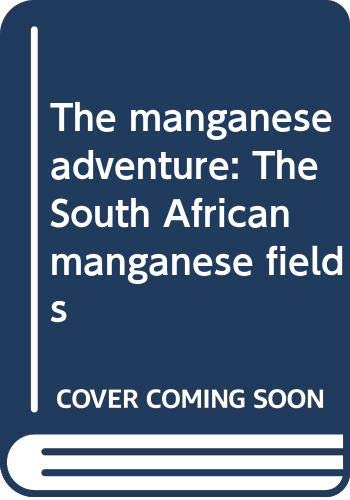 9780620212359: The manganese adventure: The South African manganese fields