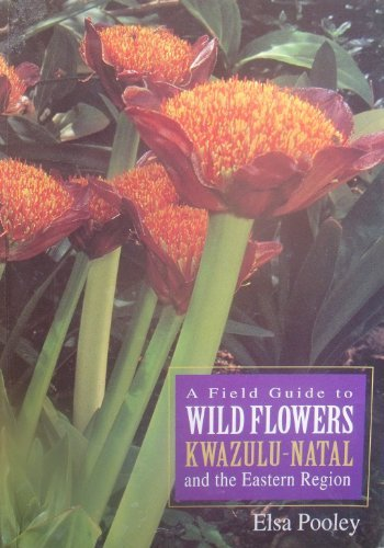 A Field Guide to Wild Flowers KwaZulu-Natal and the Eastern Region