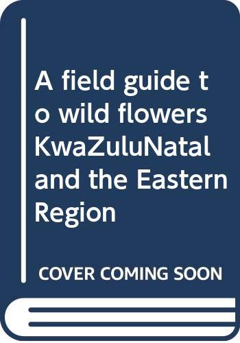 9780620215015: A field guide to wild flowers KwaZuluNatal and the Eastern Region