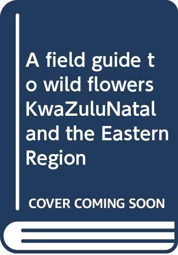 9780620215015: A field guide to wild flowers KwaZuluNatal and the Eastern Region