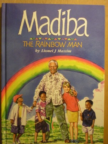 Madiba the Rainbow Man: Lionel J. Maxim