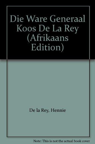 9780620227131: Die Ware Generaal Koos De La Rey (Afrikaans Edition)