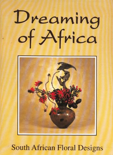 9780620230926: Dreaming of Africa, featuring South African floral designs