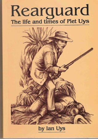 Rearguard: The life and times of Piet Uys (9780620231916) by Ian S Uys