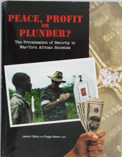 Peace, profit or plunder?: The privatisation of security in war-torn African societies: Jakkie & ...