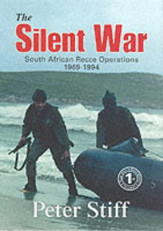 The Silent War: South African Recce Operations 1969-1994: Peter Stiff