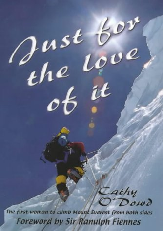 Just for the Love of It : The First Woman to Climb Mount Everest from Both Sides: O'Dowd, Cathy; ...
