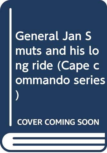 9780620267502: General Jan Smuts and his long ride: Anglo-Boer War commemoration, 1999-2002 (Cape commando series)