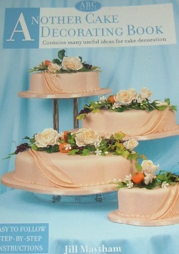 9780620273275: ANOTHER CAKE DECORATING BOOK [easy to follow step-by-step insturctions]