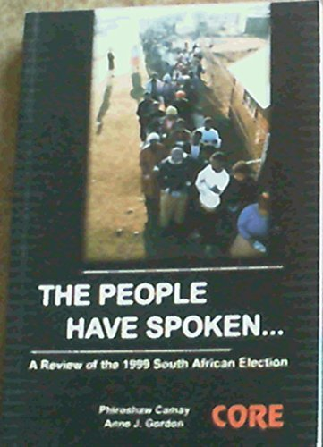 The People Have Spoken: A Review of the 1999 South African Election: Phiroshaw Camay, Anne J. ...