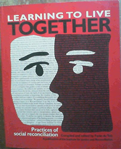 Learning to Live Together : Practices of Social Reconciliation: Du Toit, Fanie {Compiled and Edited...