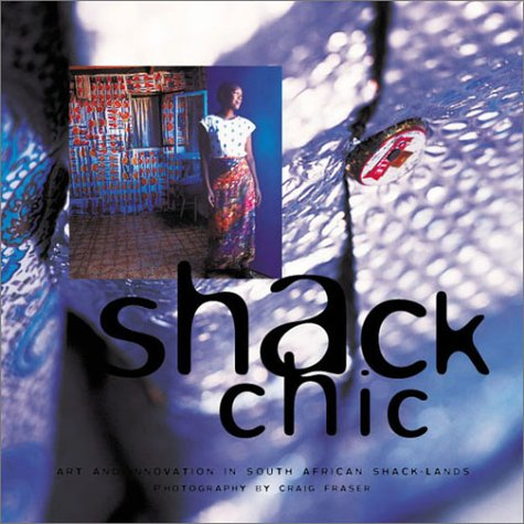 9780620288033: Shack Chic: Art and Innovation In South African Shack-Lands