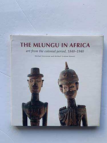 The Mlungu In Africa: Art From the: Michael Stevenson and