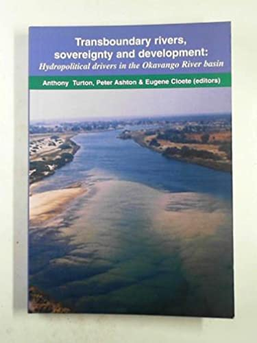 TRANSBOUNDARY RIVERS, SOVEREIGNTY AND DEVELOPMENT: HYDROPOLITICAL DRIVERS IN THE OKAVANGO RIVER ...