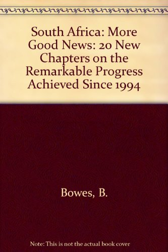 South Africa: More Good News: 20 New Chapters on the Remarkable Progress Achieved Since 1994: Bowes...