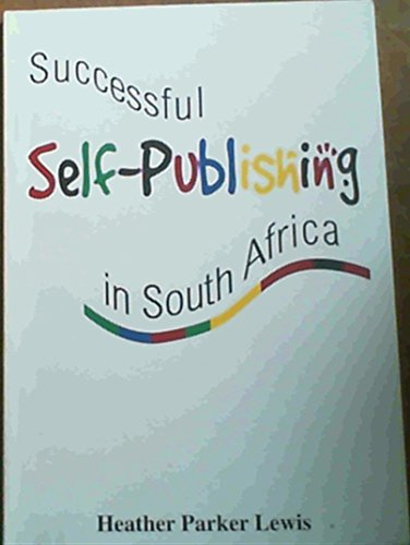 Successful Self Publishing In South Africa (9780620317894) by Heather Parker Lewis