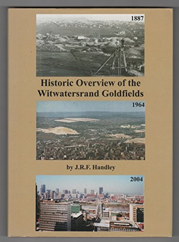 9780620321273: Historic Overview of the Witwatersrand Goldfields: A Review of the Discovery, Geology, Geophysics, Development, Mining, Production and Future of the W