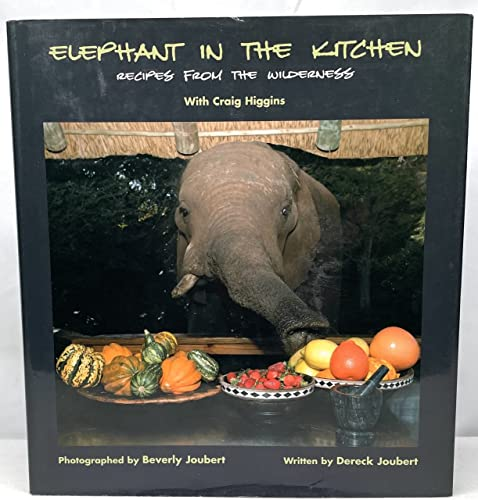 Elephant in the Kitchen: Recipes from the Wilderness: Joubert, Dereck
